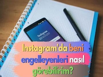 Instagram'da Beni Kim Engelledi, Beni Engelleyenleri Nasıl Görebilirim?